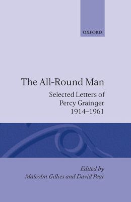 The All-Around Man: Selected Letters of Percy Grainger, 1914-1961