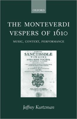 The Monteverdi Vespers of 1610: Music, Context, and Performance