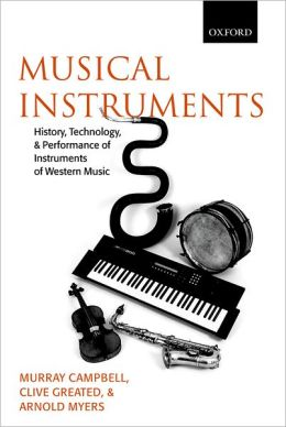 Musical Instruments: History, Technology, and Performance of Instruments of Western Music