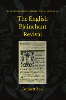 The English Plainchant Revival (Oxford Studies in British Church Music Series)