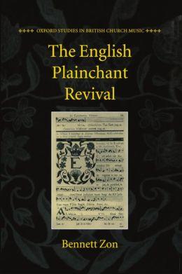 The English Plainchant Revival (Oxford Studies in British Church Music Series)