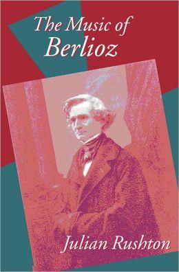 The Music of Berlioz