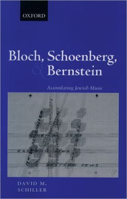 Bloch, Schoenberg, and Bernstein: Assimilating Jewish Music
