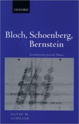 Bloch, Schoenberg, and Bernstein: Assimilating Jewish Music