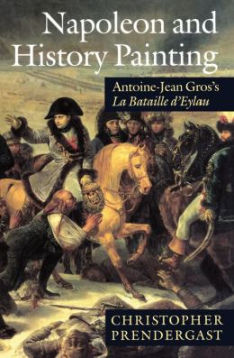 Napoleon and History Painting: Antoine-Jean Gros's la Bataille d'Eylau