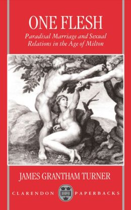 One Flesh: Paradisal Marriage and Sexual Relations in the Age of Milton