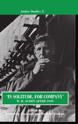 In Solitude, for Company: W. H. Auden after 1940 - Unpublished Prose and Recent Criticism
