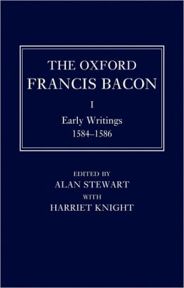 The Oxford Francis Bacon I: Early Writings 1584-1586