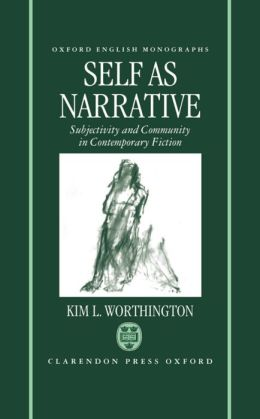 Self as Narrative (English Monographs Series): Subjectivity and Community in Contemporary Fiction
