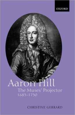 Aaron Hill: The Muses' Projector, 1685-1750