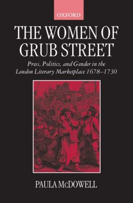 The Women of Grub Street: Press, Politics, and Gender in the London Literary Marketplace 1678-1730