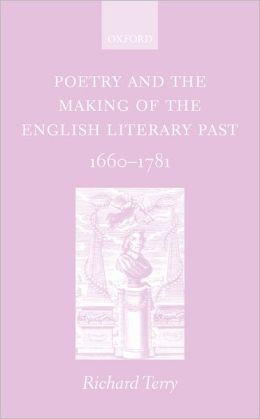 Poetry and the Making of the English Literary Past: 1660-1781