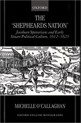 The Shepheard's Nation: Jacobean Spenserians and Early Stuart Political Culture, 1612-1625