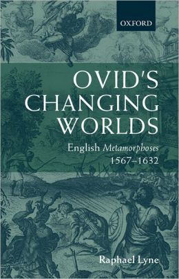 Ovid's Changing Worlds: English Metamorphoses 1567-1632