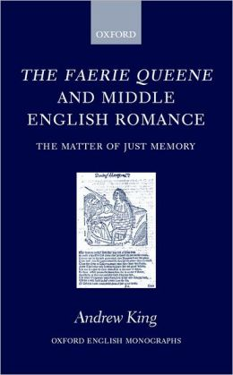 The Faerie Queene and Middle English Romance: The Matter of Just Memory