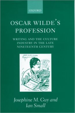 Oscar Wilde's Profession: Writing and the Culture Industry in the Late Nineteenth Century