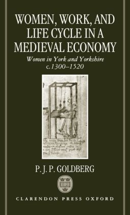 Women, Work, and Life Cycle in a Medieval Economy: Women in York and Yorkshire C. 1300-1520