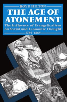 The Age of Atonement: The Influence of Evangelicalism on Social and Economic Thought, 1785-1865