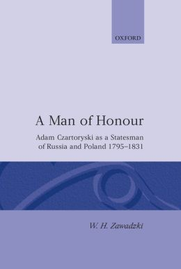 A Man of Honour: Adam Czartoryski as a Statesman of Russia and Poland, 1795-1831