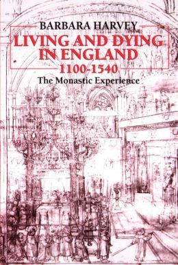Living and Dying in England: 1100-1540: The Monastic Experience