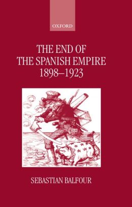 The End of the Spanish Empire, 1898-1923