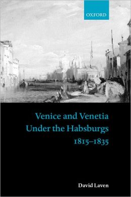 Venice and Venetia Under the Habsburgs 1815-1835