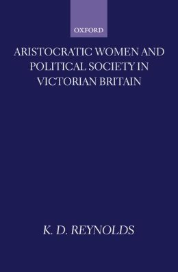 Aristocratic Women and Political Society in Victorian Britain