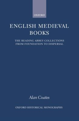 English Medieval Books: The Reading Abbey Collections from Foundation to Dispersal