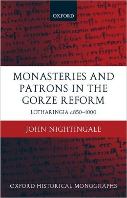 Monasteries and Patrons in the Groze Reform: Lotharingia C. 850-1000