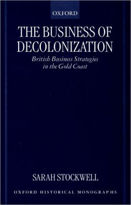 The Business of Decolonization: British Business Strategies in the Gold Coast