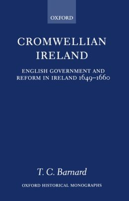 Cromwellian Ireland: English Government and Reform in Ireland 1649-1660