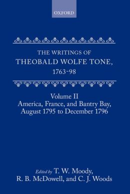 The Writings of Theobald Wolfe Tone, 1763-1798: America, France and Bantry Bay, August 1795 to December 1796