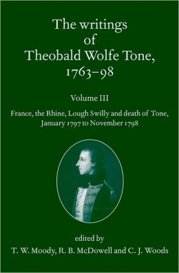 The Writings of Theobald Wolfe Tone 1763-98, Volume 3: France, the Rhine, Lough Swilly and Death of Tone (January 1797 to November 1798)