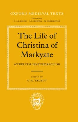 The Life of Christina of Markyate: A Twelfth-Century Recluse (Oxford Medieval Texts Series)