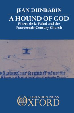 A Hound of God: Pierre de la Palud and the Fourteenth-Century Church