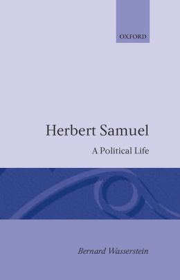 Herbert Samuel: A Political Life