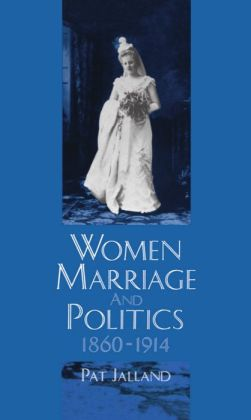 Women, Marriage, and Politics, 1860-1914