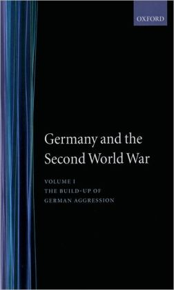 Germany and the Second World War: Volume I: The Build-up of German Aggression