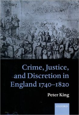Crime, Justice, and Discretion in England, 1740-1820
