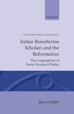 Italian Benedictine Scholars and the Reformation: The Congregation of Santa Giustina of Padua