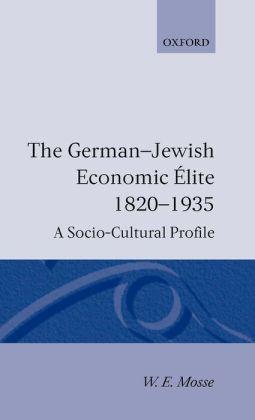 The German-Jewish Economic i'Alite 1820-1935: A Socio-Cultural Profile