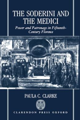 The Soderini and the Medici: Power and Patronage in Fifteenth-Century Florence