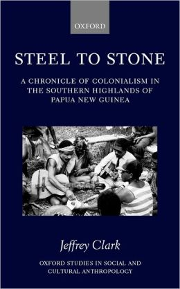 Steel to Stone: A Chronicle of Colonialism in the Southern Highlands of Papua New Guinea