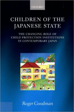 Children of the Japanese State: The Changing Role of Child Protection Institutions in Contemporary Japan