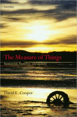 The Measure of Things: Humanism, Humility, and Mystery