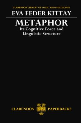 Metaphor: Its Cognitive Force and Linguistic Structure