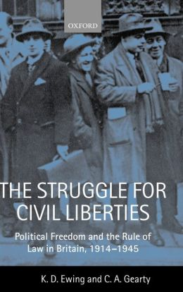 The Struggle for Civil Liberties: Political Freedom and the Rule of Law in Britain, 1914-1945