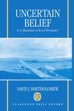 Uncertain Belief: Is It Rational to Be a Christian?