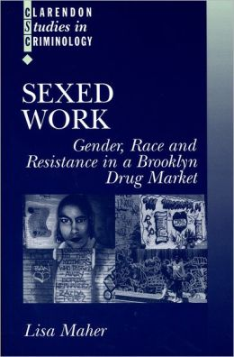 Sexed Work: Gender, Race and Resistance in a Brooklyn Drug Market
