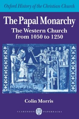 The Papal Monarchy: The Western Church from 1050 to 1250